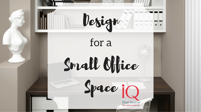 Love Where You Work Office Design For A Small Space Iq Total Source